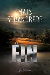 La fin / Mats Strandberg | Strandberg, Mats (1976-....). Auteur